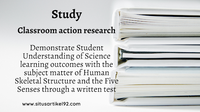 CLASSROOM ACTION RESEARCH ON STUDENTS' UNDERSTANDING OF NATURAL SCIENCE LESSONS