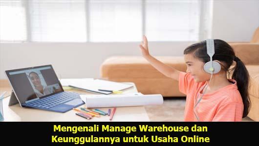 Mengenali Manage Warehouse dan Keunggulannya untuk Usaha Online