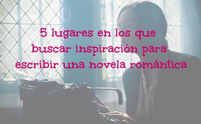 5 lugares en los que buscar inspiración para escribir una novela romántica