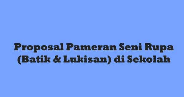 Proposal Pameran Seni Rupa Batik Amp Lukisan Di Sekolah