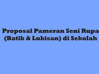 Proposal Pameran Seni Rupa Batik & Lukisan di Sekolah