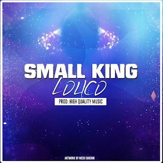 BAIXAR MP3 | Small King- Lolico { Granda Beat } | 2017