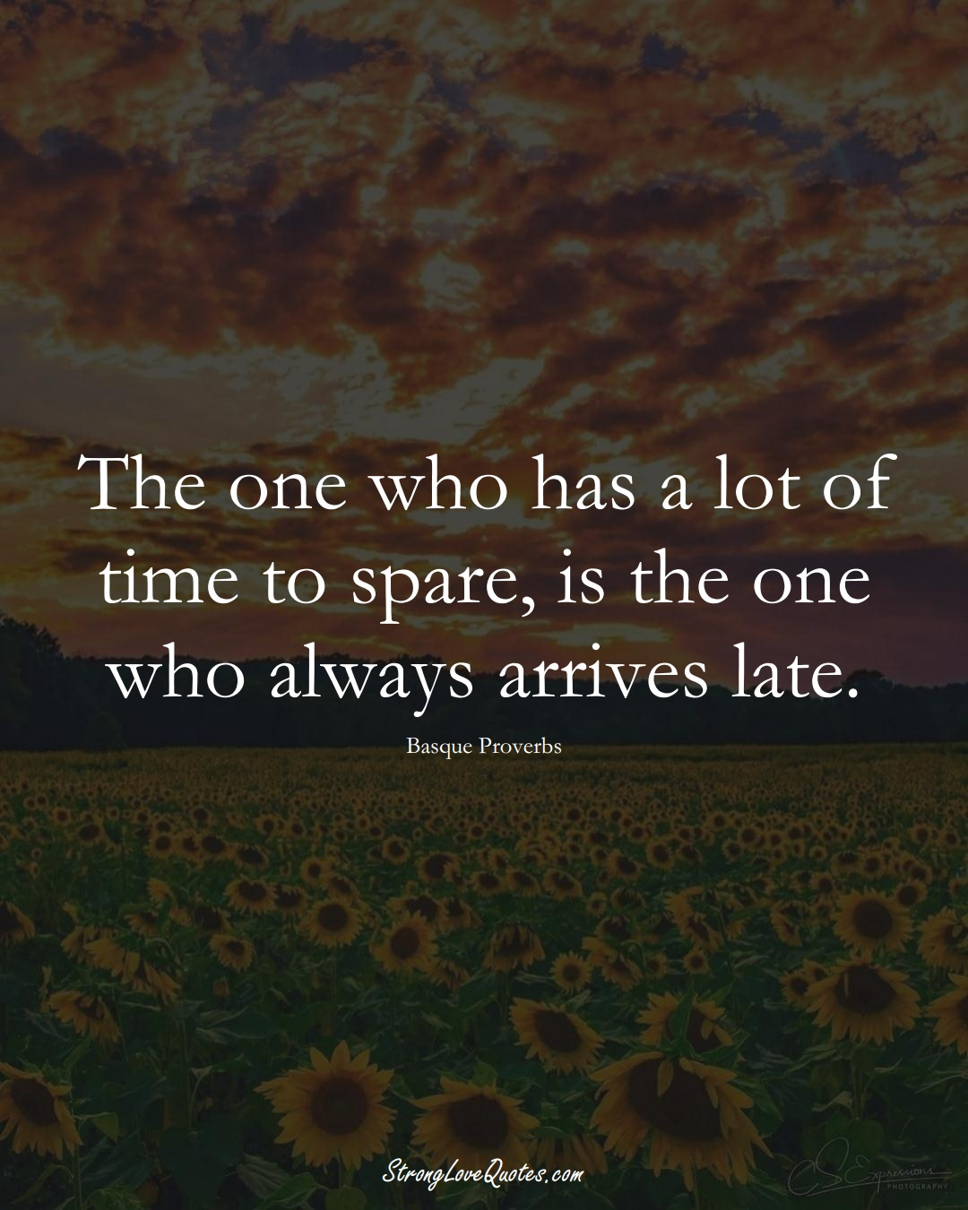 The one who has a lot of time to spare, is the one who always arrives late. (Basque Sayings);  #EuropeanSayings