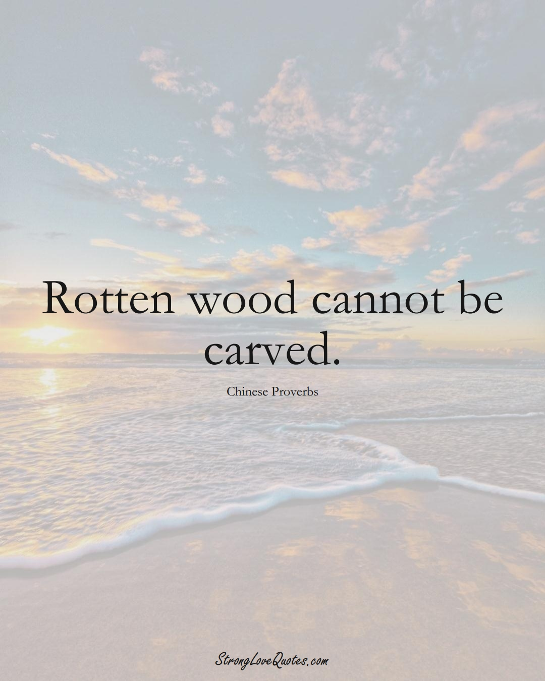 Rotten wood cannot be carved. (Chinese Sayings);  #AsianSayings
