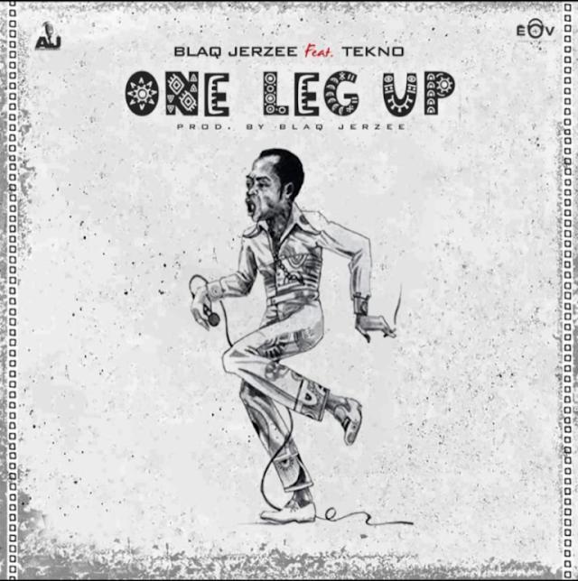 Audio+Video: Blaq Jerzee Ft. Tekno - One Leg Up