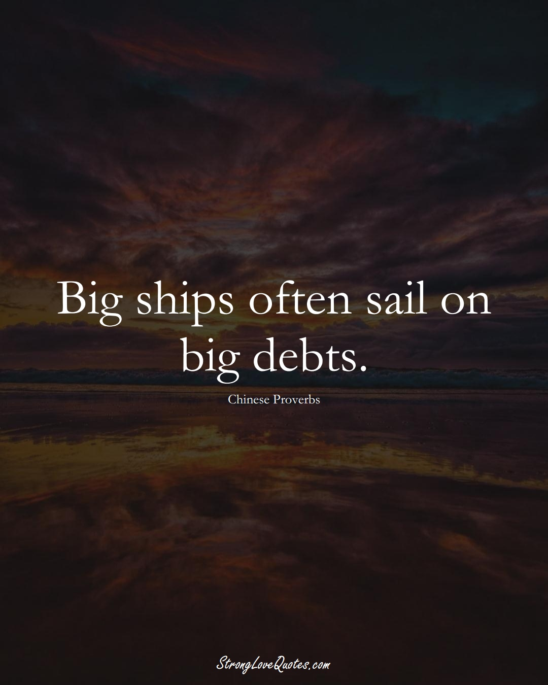 Big ships often sail on big debts. (Chinese Sayings);  #AsianSayings