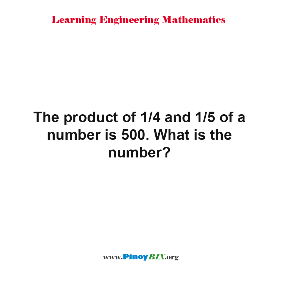 The product of 1/4 and 1/5 of a number is 500. What is the number?