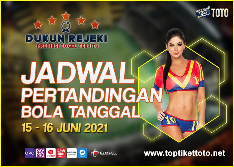 JADWAL PERTANDINGAN BOLA 15- 16 JUNI 2021
