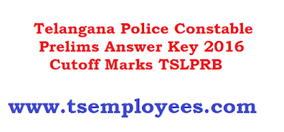 Telangana Police Constable Prelims Answer Key 2016 Cutoff Marks Download set wise question papers and preliminary exam answer keys for SET A B C D at www.tslprb.in   cutt off Police Constable Answer Key for 24.04.2016 TS  PC Civil AR Battalion SARCPL SPF SFO answer keys set wise A B C D download and cut off marks ts police constable