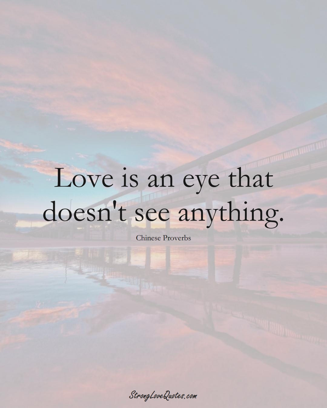 Love is an eye that doesn't see anything. (Chinese Sayings);  #AsianSayings