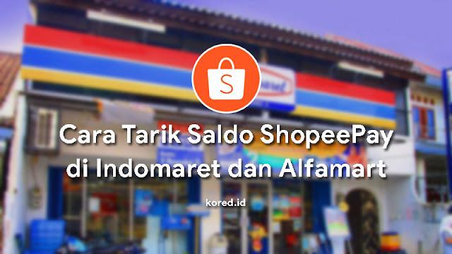 cara mengambil uang di shopeepay melalui indomaret dan alfamart