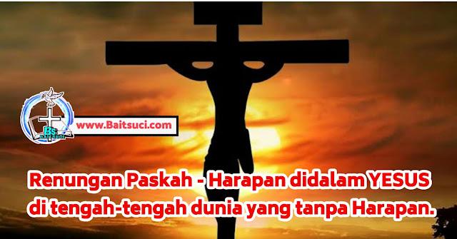Renungan Paskah - Harapan didalam Yesus di tengah-tengah dunia yang tanpa Harapan