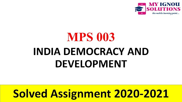 MPS 003 INDIA DEMOCRACY AND DEVELOPMENT  Solved Assignment 2020-21
