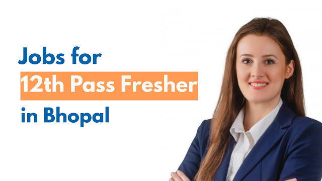 Jobs for 12th Pass Fresher in Bhopal