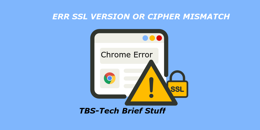 Fix Errsslversionorciphermismatch Chrome Error Tech Brief