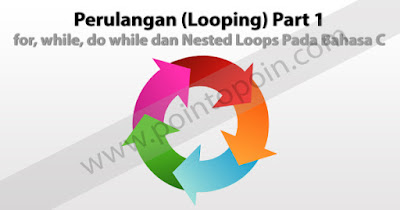 Perulangan (Looping) Part 1 : for, while, do while dan Nested Loops Pada Bahasa C