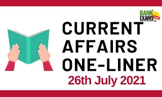Current Affairs One-Liner: 26th July 2021