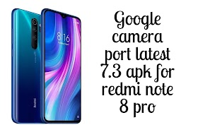 Google camera port latest 7.3 apk download for redmi note 8 pro