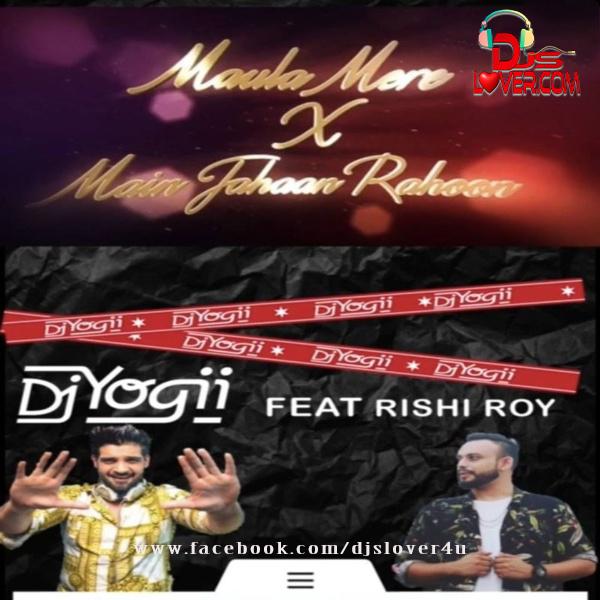Maula Mere X Main Jaha Rahoon Mashup DJ Yogii FT Rishi Roy