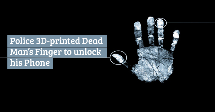 Police Unlock Dead Man's Phone by 3D-Printing his Fingerprint