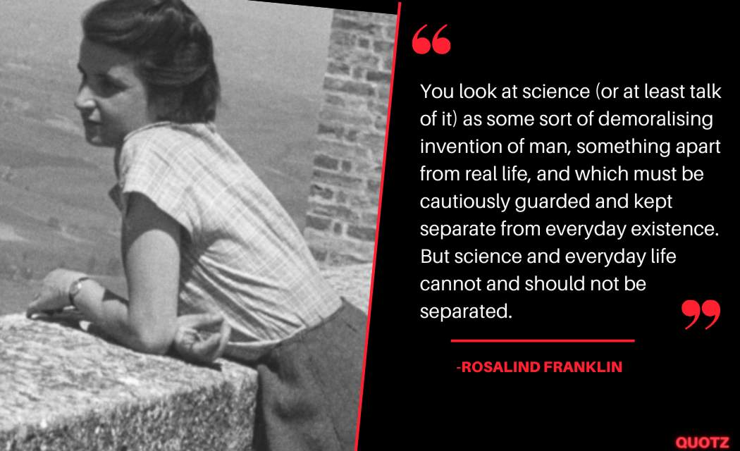 Top Quotes By Rosalind Franklin about D.N.A, Science, Inspirational, Life And More with Quotes Images.