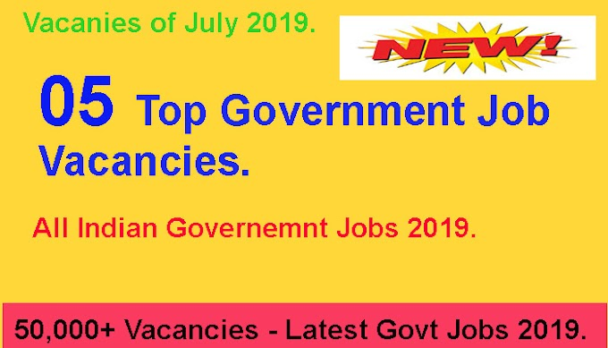 List of government jobs - Latest Government Job of July 2019 - Apply for Various Vacancies.