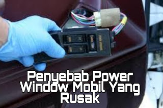 Penyebab Power Window Mobil Yang Rusak