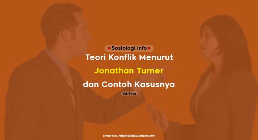 Teori Konflik Menurut Jonathan Turner dan Contoh Kasusnya
