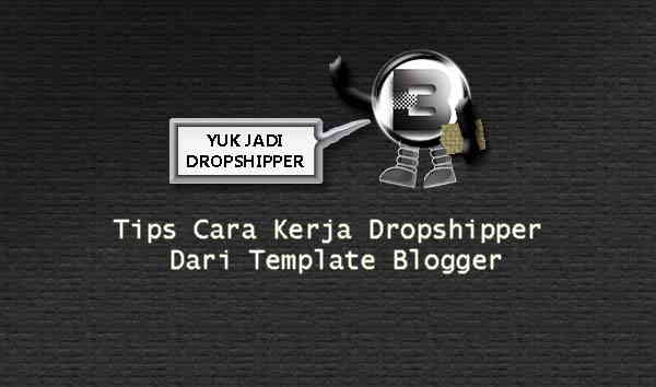 Tips Cara Kerja Dropshipper Dari Template Blogger