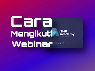cara mengikuti webinar skill akademi
