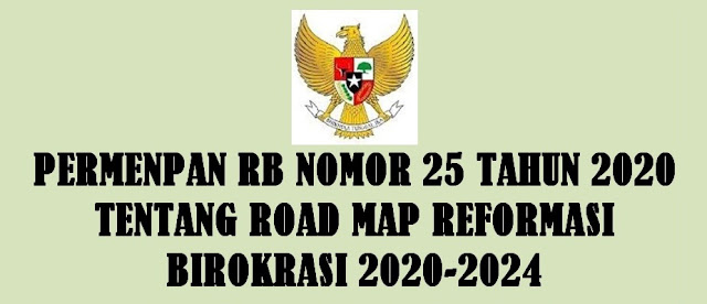 Reformasi Birokrasi dan rencana rinci Reformasi Birokrasi selama  PERMENPAN RB NOMOR 25 TAHUN 2020 TENTANG ROAD MAP REFORMASI BIROKRASI 2020-2024