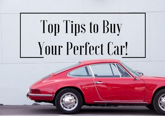 Top Tips to Buy Your Perfect Car!