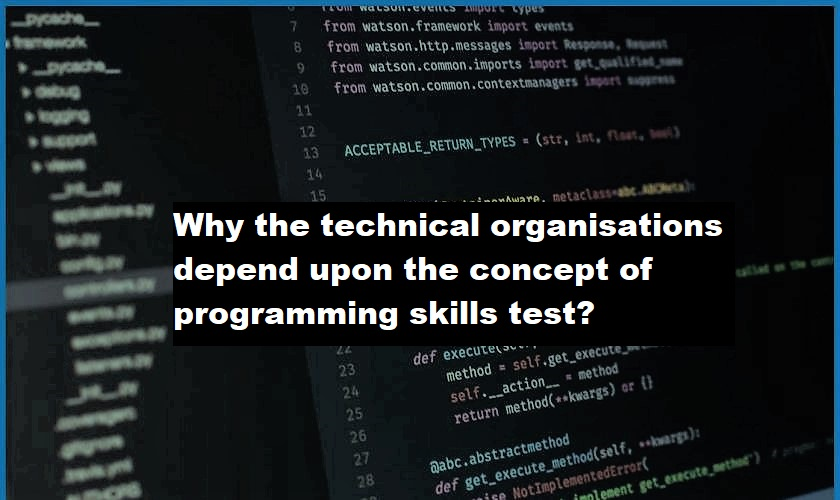 Why the technical organisations depend upon the concept of programming skills test?