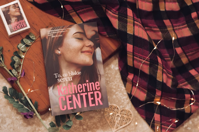 "Katherine Center - ,,To, co bliskie sercu"" (recenzja)"