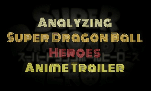 Analyzing Super Dragon Ball Heroes Anime Trailer