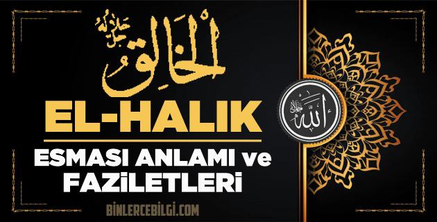 Allah'ın 99 ism-i şerifi Esmaül Hüsnasından olan Ya HALIK ne demek, anlamı, zikri, fazileti nedir? El Halik Ebced değeri, zikir adedi ve günü nedir?