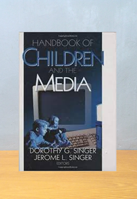 HANDBOOK OF CHILDREN AND THE MEDIA, Dorothy G. Singer & Jerome L. Singer
