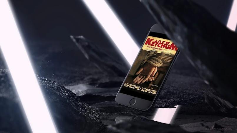 """Niebezpieczna Gra: """"Dziewczyna z sąsiedztwa"""" - Jack Ketchum"""