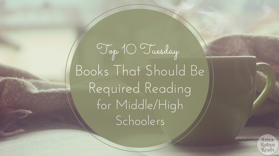 Top 10 Tuesday- Ten Books That Should Be Required Reading for Middle/High Schoolers