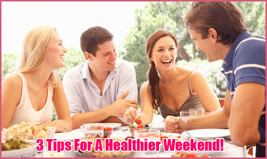 3 Tips For A Healthier Weekend