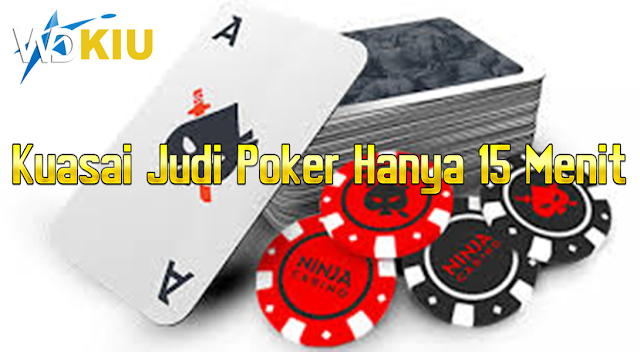 Kuasai Judi Poker Hanya 15 Menit