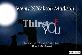 DOWNLOAD MUSIC MP3: Thirst Of You- Jeremy X Yakson Markson (M&M by Paul B Beats)