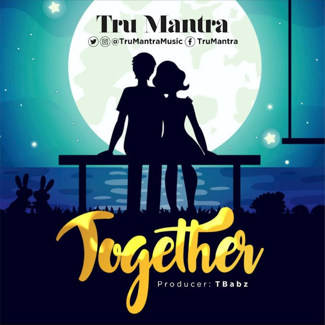 NEW MUSIC: TOGETHER BY TRU MANTRA   @TRUMANTRAMUSIC