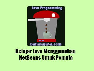 Belajar Java Menggunakan NetBeans Untuk Pemula