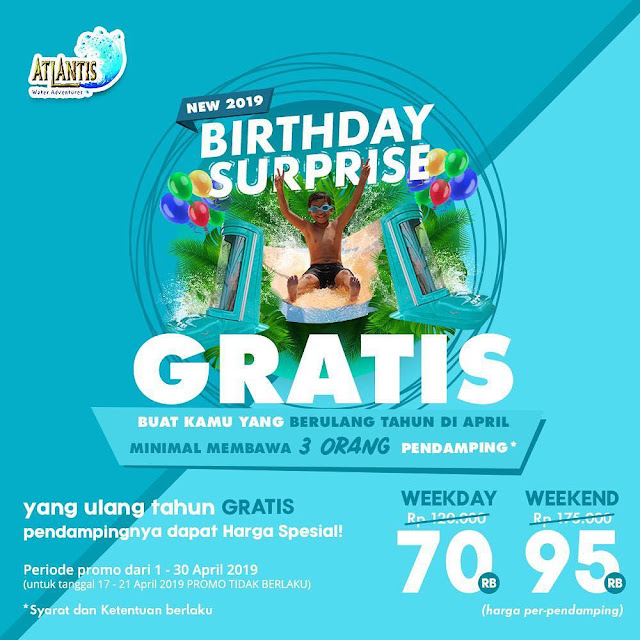#Atlantis - #Promo BirthDay Surprise Gratis Tiket Masuk & Harga Spesial Pendamping (s.d 30 April 2019)