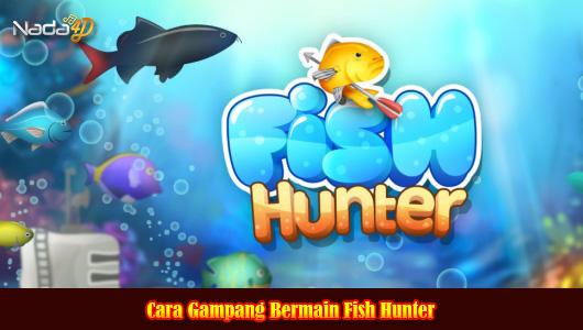 Cara Gampang Bermain Fish Hunter