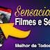 SENSACIONAL [FILMES E SERIES]MELHOR DE TODOS!