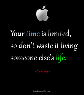 quotes about limited time:  Your time is limited, so don't waste it living someone else's life.