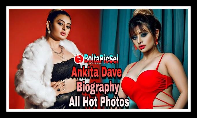 Ankita Dave Biography/Wiki, Age, Salary, Income All Hot Photos - BoitaPicSel