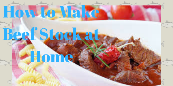 How to Make Beef Stock at Home
